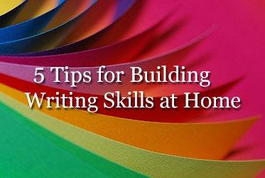 5 Tips for Building Writing Skills at Home